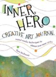 Inner Hero Creative Art Journal : Mixed Media Messages to Silence Your Inner Critic