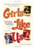 Girls Like Us- Carole King, Joni Mitchell, Carly Simon and the Journey of a Generation (v