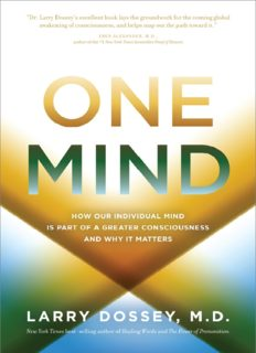 One Mind: How Our Individual Mind Is Part of a Greater Consciousness and Why It Matters