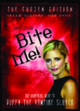 Bite Me!: The Chosen Edition The Unofficial Guide to Buffy The Vampire Slayer ( Seven Seasons One