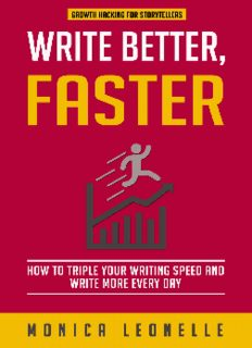 Write Better, Faster: How To Triple Your Writing Speed and Write More Every Day