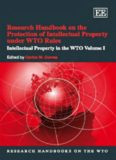 Research Handbook on the Protection of Intellectual Property Under WTO Rules: Intellectual Property in the Wto (Research Handbooks on the WTO)