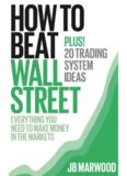 How to Beat Wall Street: Everything You Need to Make Money in the Markets Plus! 20 Trading System