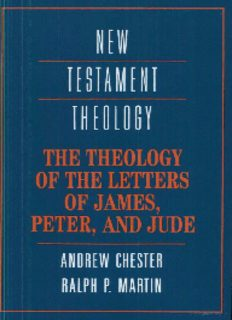 The Theology of the Letters of James, Peter, and Jude (New Testament Theology)