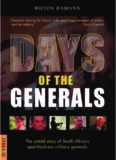 Days Of The Generals: The Untold Story of South Africas Apartheid-era Military Generals
