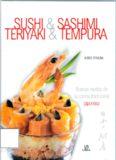 Sushi and Sashimi and Teriyaki and Tempura: Nuevas recetas de la cocina tradicional Japonesa