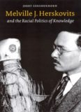 Melville J. Herskovits and the Racial Politics of Knowledge (Critical Studies in the History