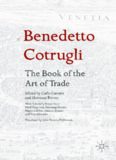 Benedetto Cotrugli – The Book of the Art of Trade : With Scholarly Essays from Niall Ferguson, Giovanni Favero, Mario Infelise, Tiziano Zanato and Vera Ribaudo