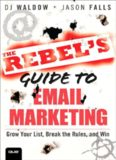 The Rebel's Guide to Email Marketing: Grow Your List, Break the Rules, and Win