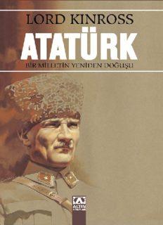 Atatürk Bir Milletin Yeniden Doğuşu - Lord Kinross