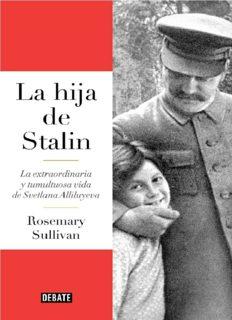La hija de Stalin: La extraordinaria y tumultuosa vida de Svetlana Allilúieva