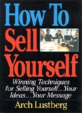 How to Sell Yourself: Winning Techniques for Selling Yourself, Your Ideas...Your Message