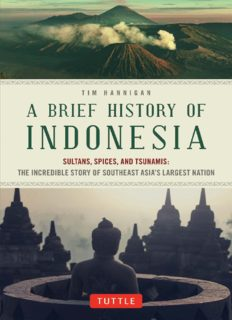 A brief history of Indonesia : sultans, spices, and tsunamis : the incredible story of Southeast Asia's largest nation