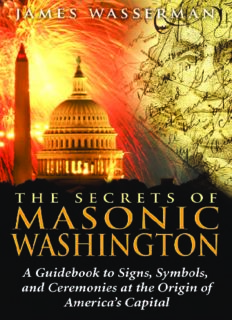 The Secrets of Masonic Washington.  A Guidebook to Signs, Symbols, and Ceremonies at the Origin of America's Capital
