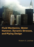 Fluid mechanics, water hammer, dynamic stresses, and piping design