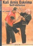 Kali Arnis Eskrima Self-défense: avec armes et à mains nues
