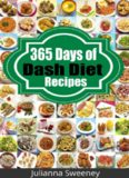 Dash Diet: 365 Days of Low Salt, Dash Diet Recipes For Lower Cholesterol, Lower Blood Pressure and Fat Loss Without Medication