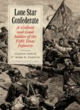 Lone Star Confederate: A Gallant and Good Soldier of the 5th Texas Infantry (Texas a & M University Military History Series)