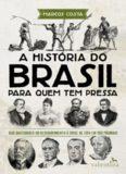 A história do Brasil para quem tem pressa: Dos bastidores do descobrimento à crise de 2015 em 200
