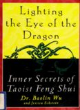 Lighting the Eye of the Dragon. Inner Secrets of Taoist Feng Shui