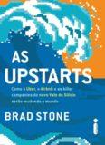 As upstarts: Como a Uber, o Airbnb e as killer companies do novo Vale do Silício estão mudando o