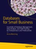 Databases for Small Business: Essentials of Database Management, Data Analysis, and Staff Training for Entrepreneurs and Professionals