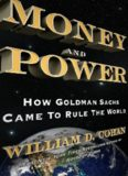 Money and Power; How Goldman Sachs Came to Rule the World
