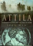 Attila the Hun A Barbarian King and the Fall of Rome