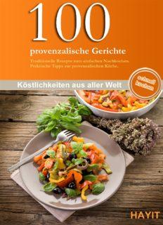 100 provenzalische Gerichte: Traditionelle Rezepte zum einfachen Nachkochen. Praktische Tipps zur provenzalischen Küche.
