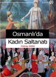 Osmanlıda Kadın Saltanatı - Yıldıray Kara