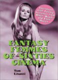 Fantasy Femmes of 60's Cinema: Interviews with 20 Actresses from Biker, Beach, and Elvis Movies