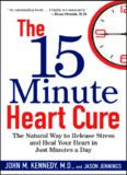 The 15 Minute Heart Cure: The Natural Way to Release Stress and Heal Your Heart in Just Minutes