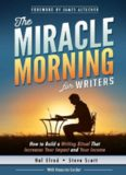 The Miracle Morning for Writers: How to Build a Writing Ritual That Increases Your Impact and Your