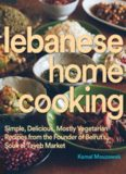 Lebanese home cooking : simple, delicious, mostly vegetarian recipes from the founder of Beirut's Souk el Tayeb market