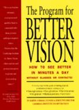 The Program for Better Vision: How to See Better in Minutes a Day Without Glasses or Contacts!