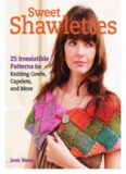 Sweet Shawlettes  25 Irresistible Patterns for Knitting Cowls, Capelets, and More