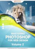 Mastering Photoshop for Web Design Volume 2