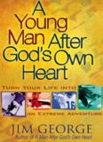 A Young Man After God's Own Heart. Turn Your Life into an Extreme Adventure