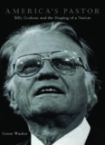 America's pastor : Billy Graham and the shaping of a nation