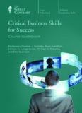The Great Courses. Critical Business Skills for Success: Course Guidebook