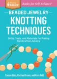 Beaded Jewelry: Knotting Techniques: Skills, Tools, and Materials for Making Handcrafted Jewelry