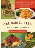 The Daniel Fast Made Delicious: The Simple Fruit and Vegetable Fast That Will Nourish Your Body and Soul