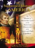 The Suppressed History of America: The Murder of Meriwether Lewis and His Mysterious Discoveries