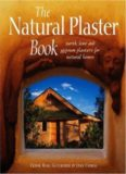 The natural plaster book: earth, lime and gypsum plasters for natural homes