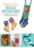 Beautiful Bead Weaving: Simple Techniques and Patterns for Creating Stunning Loom Jewelry