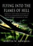 Flying into the Flames of Hell : Dramatic first hand accounts of British and Commonwealth airmen
