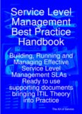 Service Level Management Best Practice Handbook: Building, Running and Managing Effective Service Level Management SLAs - Ready to use supporting documents bringing ITIL Theory into Practice