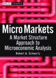 Micro Markets: A Market Structure Approach to Microeconomic Analysis (Wiley Finance)