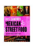 Dos Caminos Mexican Street Food: 120 Authentic Recipes to Make at Home