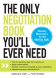 The Only Negotiation Book You'll Ever Need: Find the negotiation style that's right for you, Avoid common pitfalls, Maintain composure during ... and Negotiate any deal - without giving in